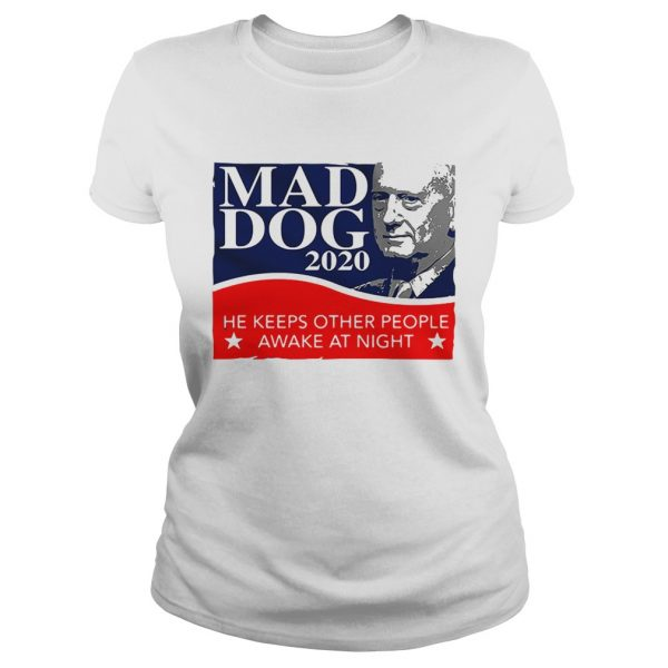 Mad Dog 2020 he keeps other people awake at night  Classic Ladies