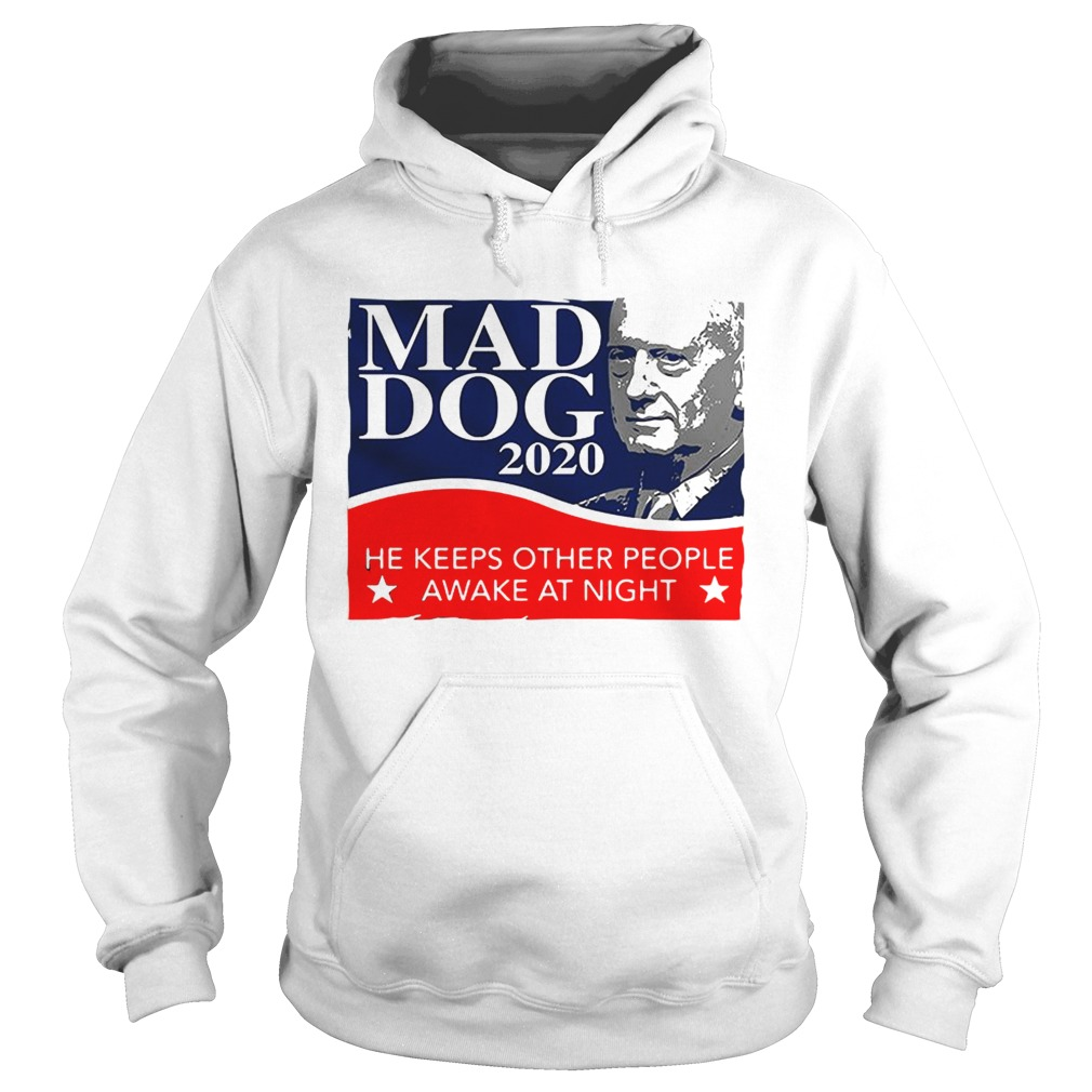 Mad Dog 2020 he keeps other people awake at night Hoodie