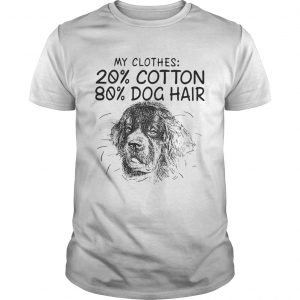 My clothes 20 cotton 80 dog hair  Unisex