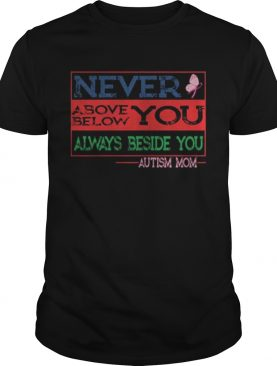 Never above below you always beside you aytism mom shirt