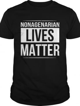Nonagenarian Lives Matter Black And White Styled TShirt