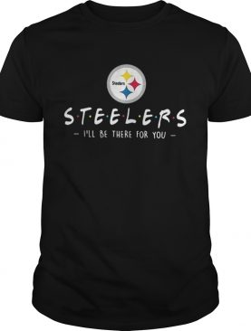 Pittsburgh Steelers Ill be there for you shirt