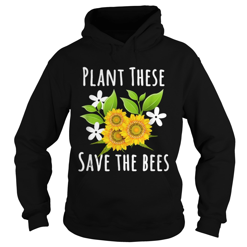Pretty Plant These Save The Bees Flowers For Bee Lovers Hoodie