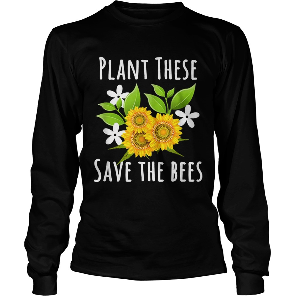 Pretty Plant These Save The Bees Flowers For Bee Lovers LongSleeve