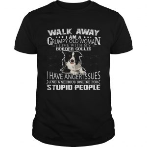 Pretty Walk Away I Am A Grumpy Old Woman I Live With My Border Collie Dog Lover  Unisex