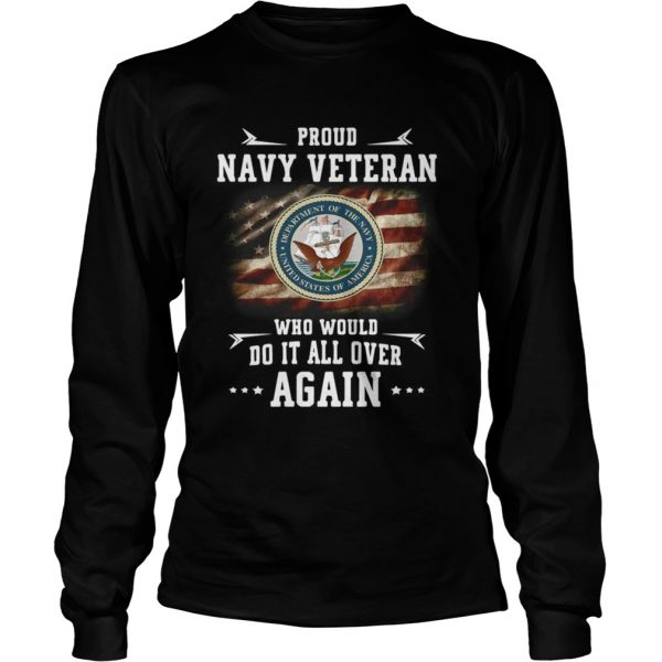 Proud navy veteran who would do it all over again  LongSleeve