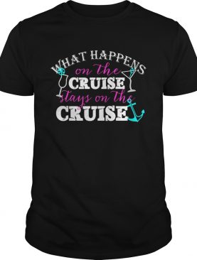 Sailor what happens on the cruise stays on the cruise shirt