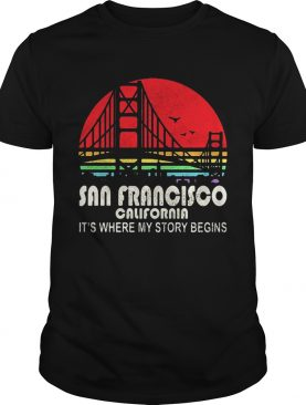 San Francisco California its where my story begins shirt