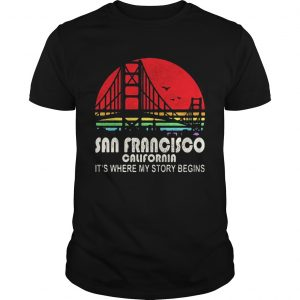 San Francisco California its where my story begins  Unisex