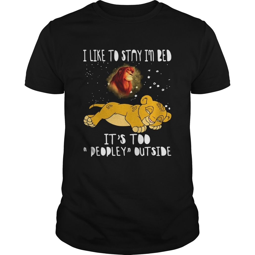 Simba I like to stay in bed its too peopley outside The Lion King Unisex