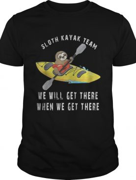 Sloth Kayak We Will Get There When We Get There Shirt