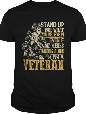 Stand up for what you believe in even if it means standing alone shirt