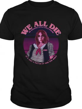 Stranger Things we all die shirt