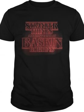 Stranger things are happening at Baskin robbins shirt