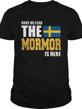 Sweden have no fear the mormor is here shirt