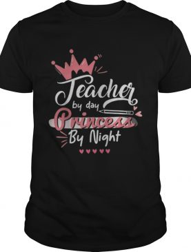 Teacher By Day Princess By Night Cute shirt