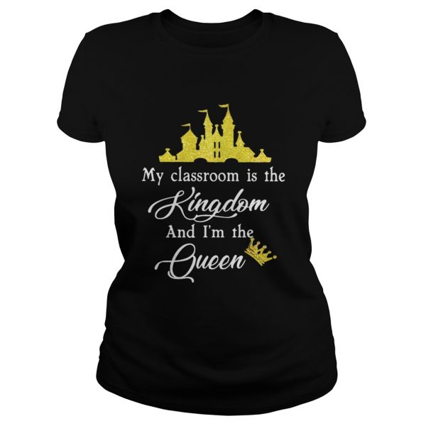 Teacher my classroom is the Kingdom and Im the Queen Disney Classic Ladies