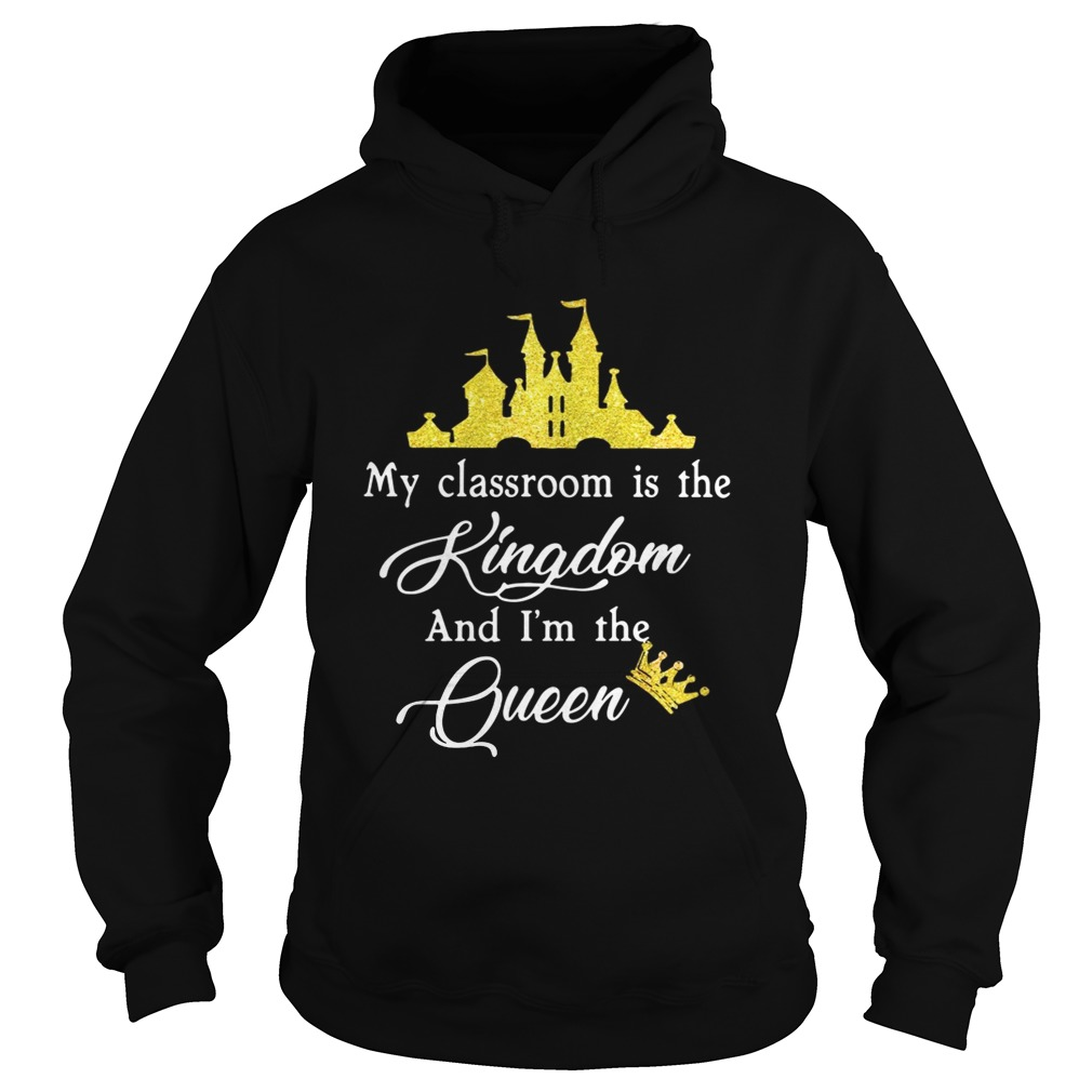 Teacher my classroom is the Kingdom and Im the Queen Disney Hoodie