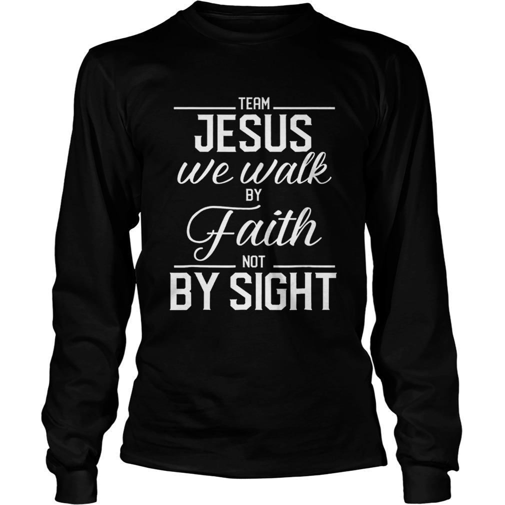 Team Jesus We Walk By Faith Not By Sight Bible Verse Christian LongSleeve