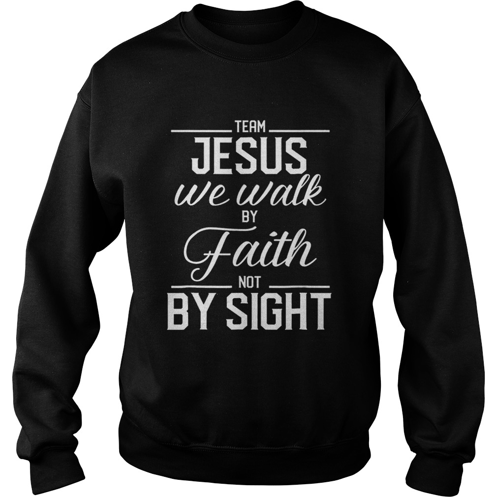 Team Jesus We Walk By Faith Not By Sight Bible Verse Christian Sweatshirt