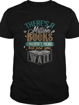 There Is A Million Books I HavenT Read shirt