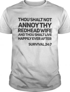 Thou shalt not annoy thy redhead wife and thou shalt live happily ever after shirt