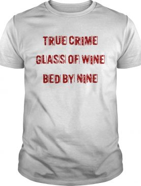 True crime glass of wine bed by nine shirt