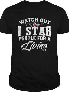 Watch out I stab people for a living shirt