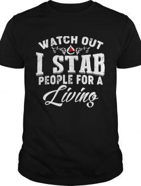 Watch outI stab people for a living shirt