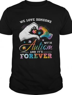 We love someone with Autism and its forever shirt