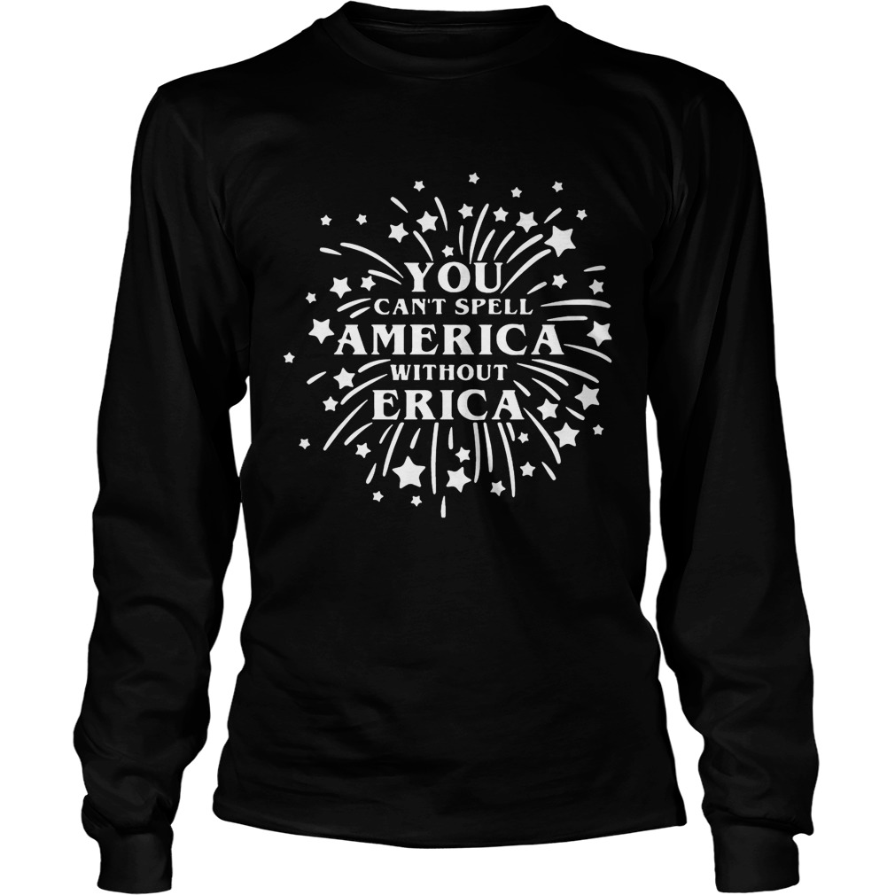 You Cant Spell America Without Erica Stranger Things Firework TShirt LongSleeve