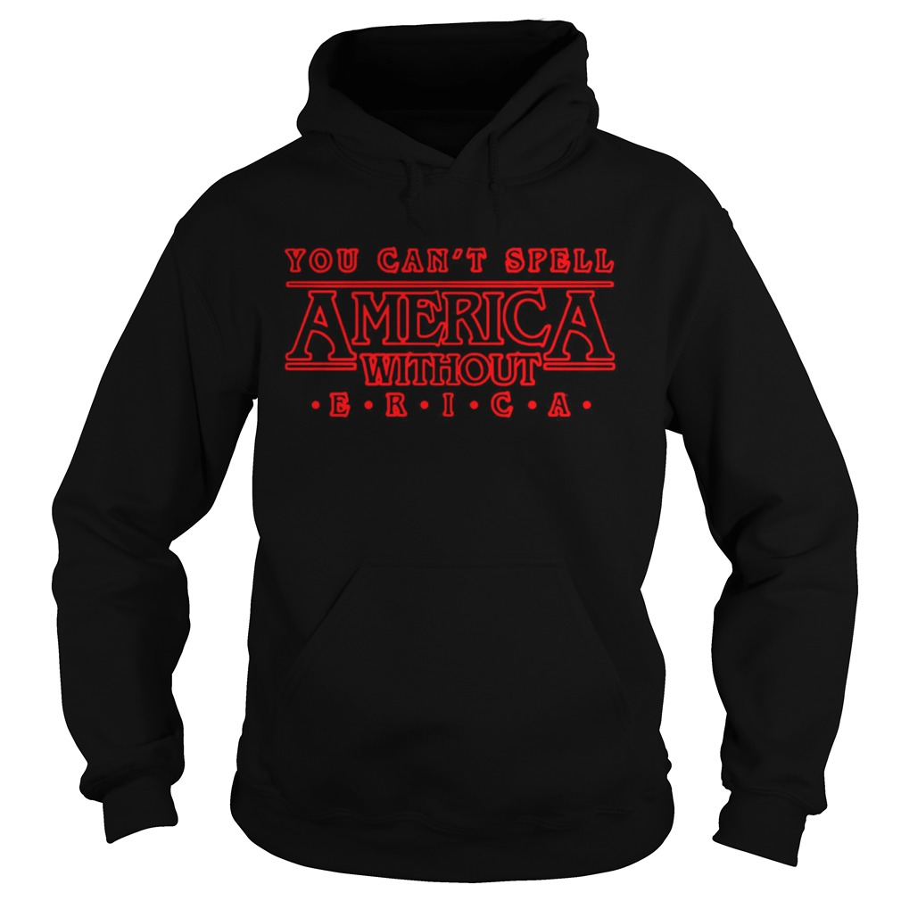 You cant spell America without ERICA Stranger Things Hoodie