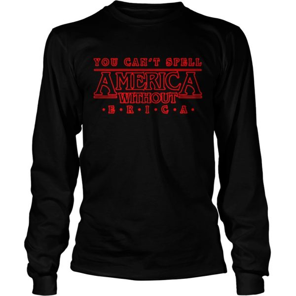 You cant spell America without ERICA Stranger Things  LongSleeve