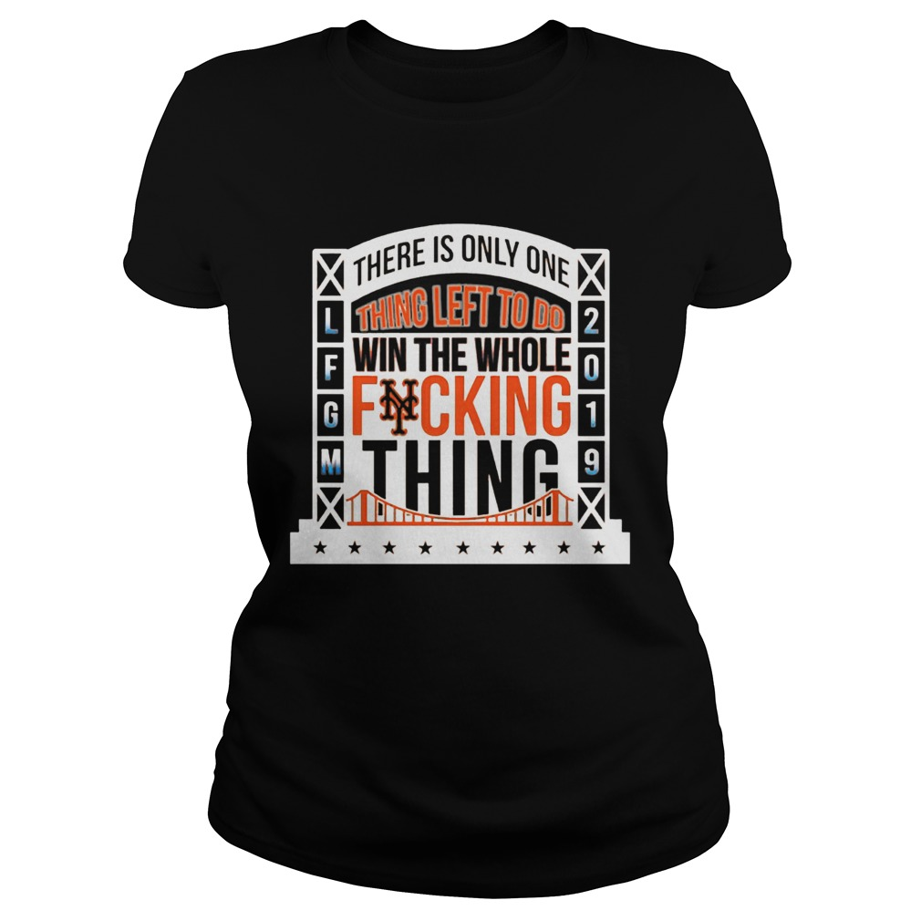1565777714There Is Only Onething Left To Do Win The Whole Fucking Thing NY Mets LFGM 2019 Baseball Shirts Classic Ladies