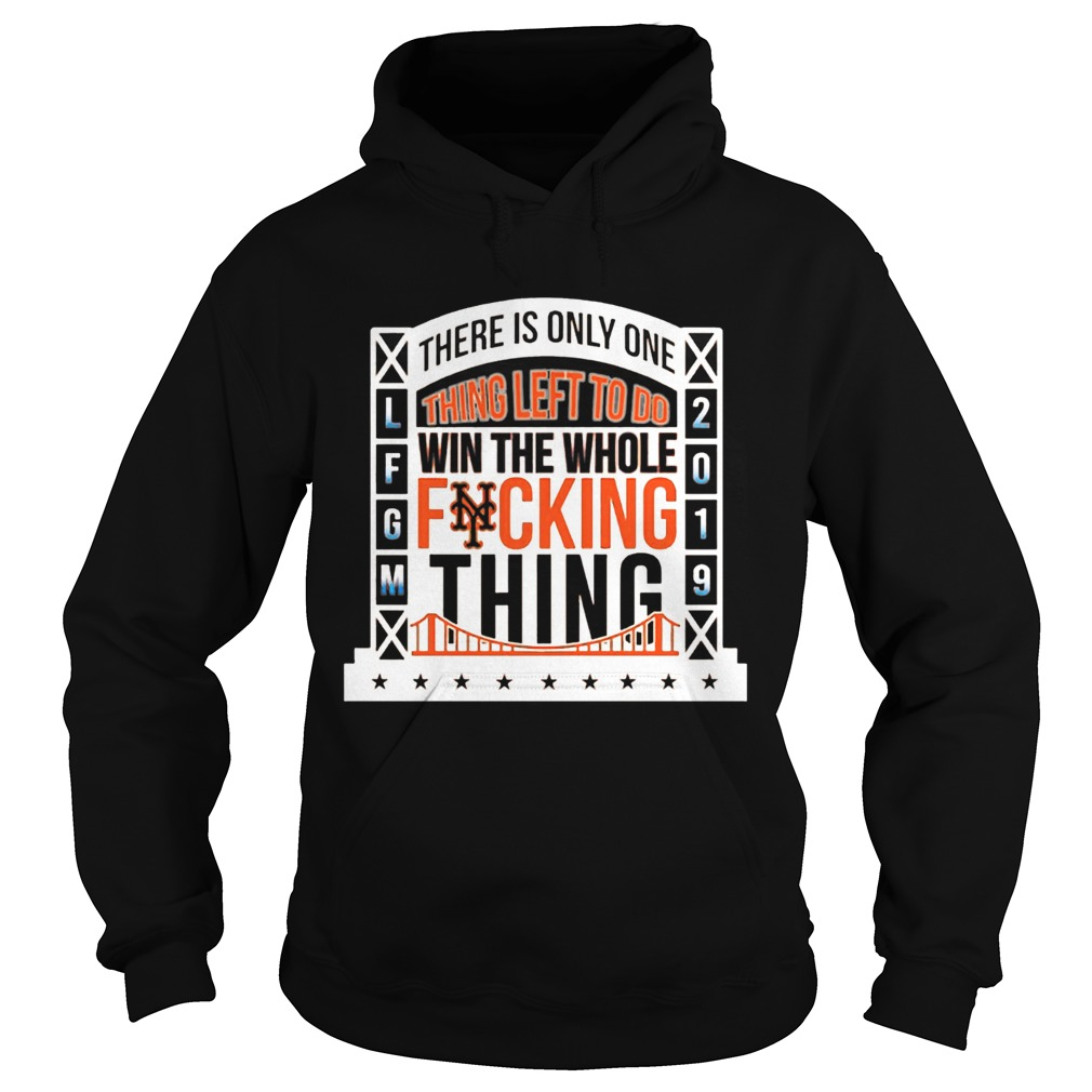 1565777714There Is Only Onething Left To Do Win The Whole Fucking Thing NY Mets LFGM 2019 Baseball Shirts Hoodie