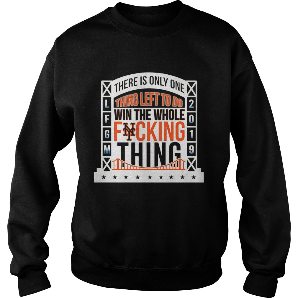 1565777714There Is Only Onething Left To Do Win The Whole Fucking Thing NY Mets LFGM 2019 Baseball Shirts Sweatshirt