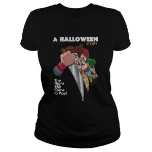 A Halloween story the night he come to play Ladies Tee