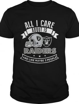 All I care about is Raiders and like maybe 3 people shirt