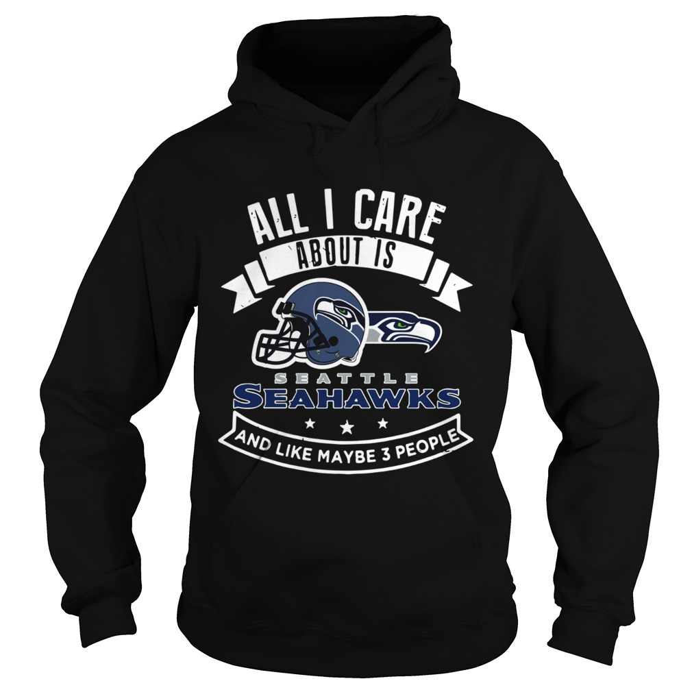 All I care about is Seattle Seahawks and like maybe 3 people Hoodie