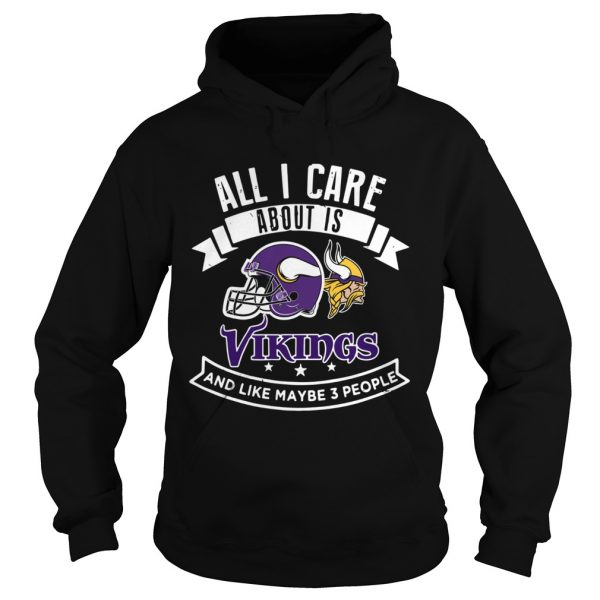 All I care about is Vikings and like maybe 3 people  Hoodie
