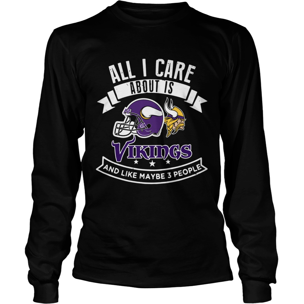 All I care about is Vikings and like maybe 3 people LongSleeve