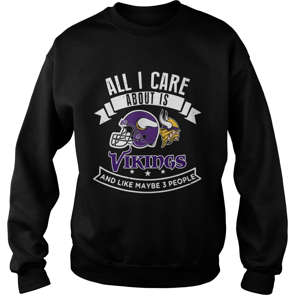 All I care about is Vikings and like maybe 3 people Sweatshirt
