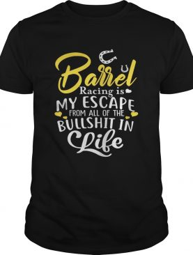 Barrel Racing Is My Escape From All Of The Bullshit In Life Funny Horses Riders Shirts