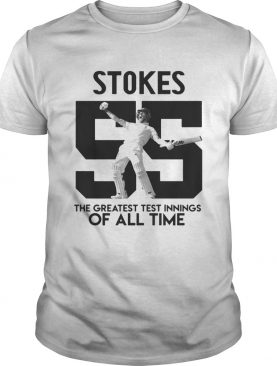 Ben Stokes 55 the greatest test innings of all time shirt