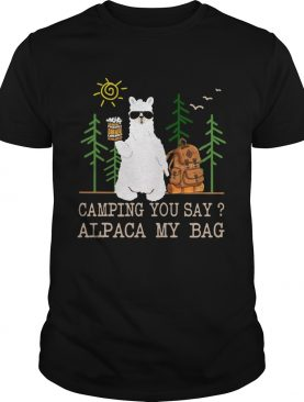 Camping you say alpaca my bag with beer shirt