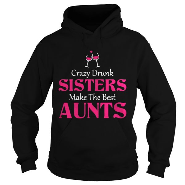Crazy drunk sisters make the best aunts Hoodie