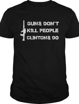 Guns DonKill People Clintons Do TShirt