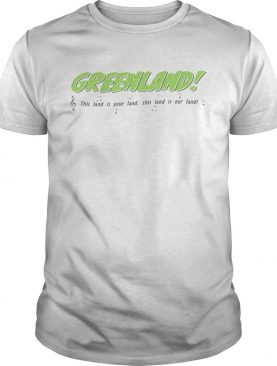 Greenland This land is your land our land shirt