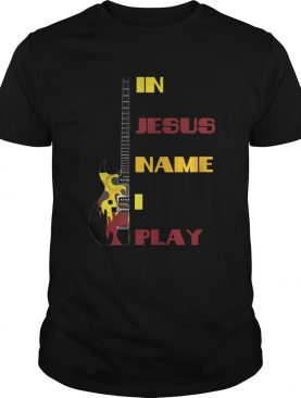 In Jesus Name I Play Guitar For Guitar Lover Tee T-Shirt