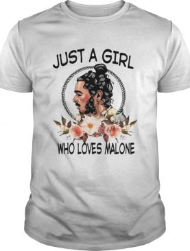 Just a girl who love Malone shirt